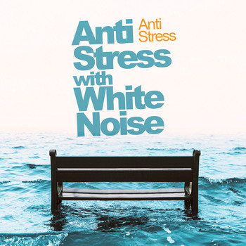 Anti Stress - Anti Stress with White Noise