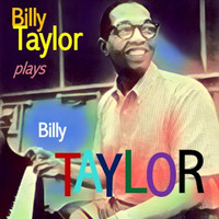 Billy Taylor - Billy Taylor Plays Billy Taylor