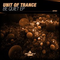 Unit of Trance - Be Quiet EP
