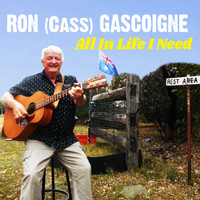 Ron (Cass) Gascoigne - All In Life I Need
