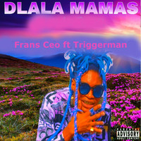 Frans Ceo - Dlala Mamas (feat. Triggerman)