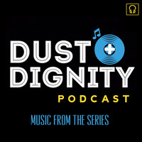 Dotmatic - Dust + Dignity Podcast: Music from the Series