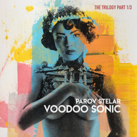 Parov Stelar - Voodoo Sonic (The Trilogy, Pt. 1)