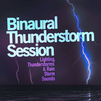 Lighting, Thunderstorms & Rain Storm Sounds - Binaural Thunderstorm Session