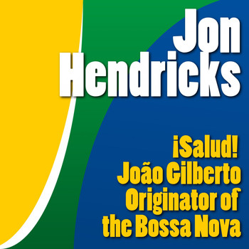 Jon Hendricks - ¡salud! João Gilberto, Originator of the Bossa Nova