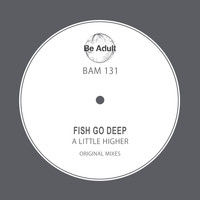 Fish Go Deep - A Little Higher