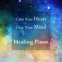 Relaxing BGM Project - Calm Your Heart and Clear Your Mind - Healing Piano