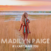 Madilyn Paige - If I Can't Have You