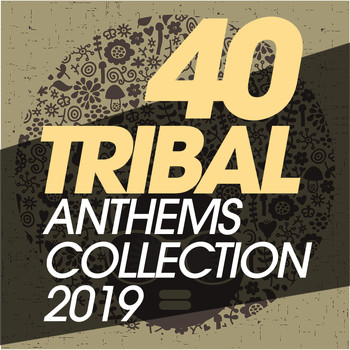 Various Artists - 40 Tribal Anthems Collection 2019