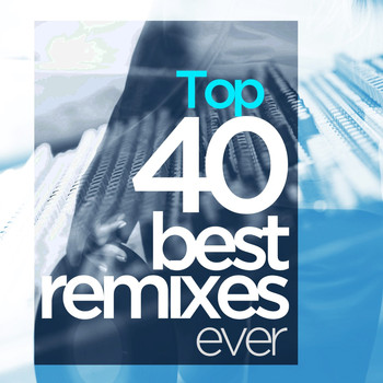 Various Artists - Top 40 Best Remixes of Ever