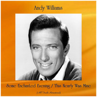 Andy Williams - Some Enchanted Evening / This Nearly Was Mine (Remastered 2019)