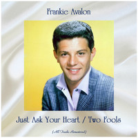 Frankie Avalon - Just Ask Your Heart / Two Fools (All Tracks Remastered)