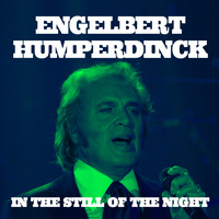 Engelbert Humperdinck - Engelbert Humperdinck. In the Still of the Night