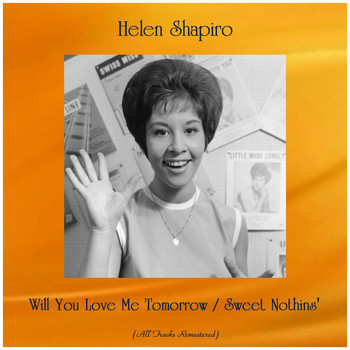 Helen Shapiro - Will You Love Me Tomorrow / Sweet Nothins' (All Tracks Remastered)