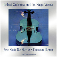 Helmut Zacharias And His Magic Violins - Ave Maria No Morro / Passion Flower (Remastered 2019)