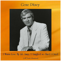 Gene Pitney - I Wanna Love My Life Away / I Laughed so Hard I Cried (All Tracks Remastered)