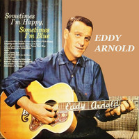 Eddy Arnold - Sometimes I'm Happy, Sometimes I'm Blue