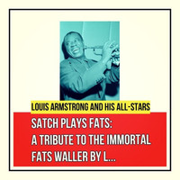 Louis Armstrong And His All-Stars - Satch Plays Fats: A Tribute to the Immortal Fats Waller by Louis Armstrong and His All-Stars