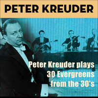 Peter Kreuder - Peter Kreuder Plays 30 Evergreens from the 30'S (Explicit)