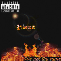 Blaze - We Not The Same (Explicit)