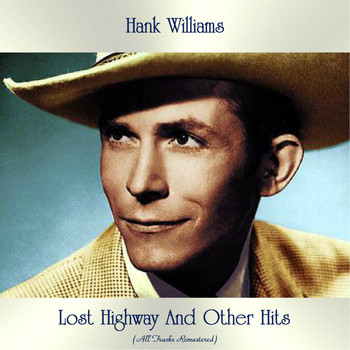 Hank Williams - Lost Highway And Other Hits (All Tracks Remastered)