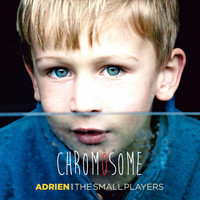 Adrien and The Small Players - Chromosome