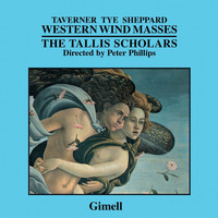Peter Phillips & The Tallis Scholars - Western Wind Masses (Taverner - Tye - Sheppard)