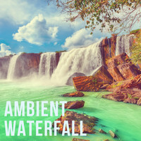 Ambient Waterfall - Ambient Waterfall