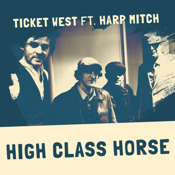 Ticket West - High Class Horse (feat. Harp Mitch)
