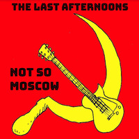 The Last Afternoons - Not so Moscow