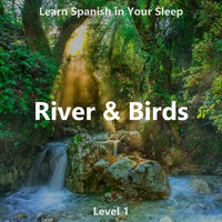 The Earbookers - Learn Spanish in Your Sleep: River & Birds (Level 1)