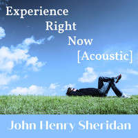 John Henry Sheridan - Experience Right Now (Acoustic)