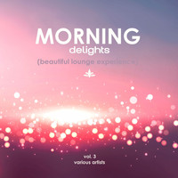 Various Artists - Morning Delights (Beautiful Lounge Experience), Vol. 3