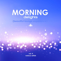 Various Artists - Morning Delights (Beautiful Lounge Experience), Vol. 4