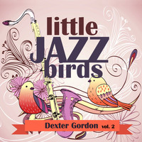 Dexter Gordon - Little Jazz Birds, Vol. 2
