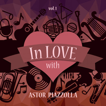 Astor Piazzolla - In Love with Astor Piazzolla, Vol. 1