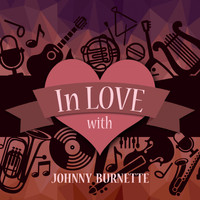 Johnny Burnette - In Love with Johnny Burnette