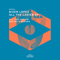 Bizen Lopez - All the Ladies EP