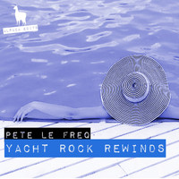 Pete Le Freq - Yacht Rock Rewinds