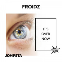 FROIDZ - It's over Now