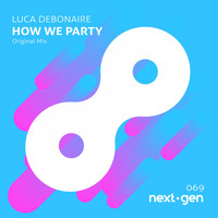 Luca Debonaire - How We Party