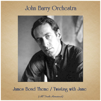 John Barry Orchestra - James Bond Theme / Twisting with Jame (All Tracks Remastered)