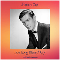 Johnnie Ray - How Long Blues / Cry (All Tracks Remastered)