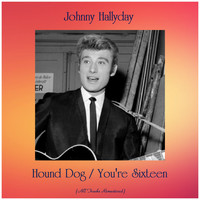 Johnny Hallyday - Hound Dog / You're Sixteen (All Tracks Remastered)