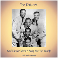 The Platters - You'll Never Know / Song For The Lonely (Remastered 2019)