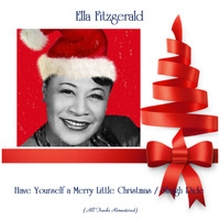 Ella Fitzgerald - Have Yourself a Merry Little Christmas / Sleigh Ride (All Tracks Remastered)
