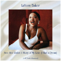 LaVern Baker - See See Rider / Story of My Love (I Had a Dream) (All Tracks Remastered)