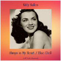 Kitty Kallen - Always in My Heart / Blue Doll (All Tracks Remastered)