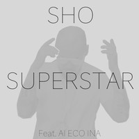 Sho - Superstar (feat. Ai Eco Ina)