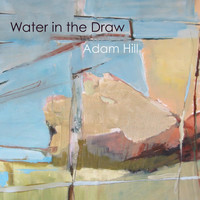 Adam Hill - Water in the Draw